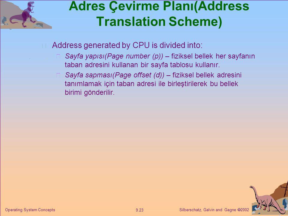 Silberschatz, Galvin and Gagne  2002 9.23 Operating System Concepts Adres Çevirme Planı(Address Translation Scheme) Address generated by CPU is divid