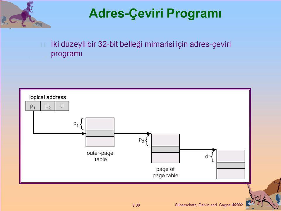 Silberschatz, Galvin and Gagne  2002 9.38 Adres-Çeviri Programı İki düzeyli bir 32-bit belleği mimarisi için adres-çeviri programı