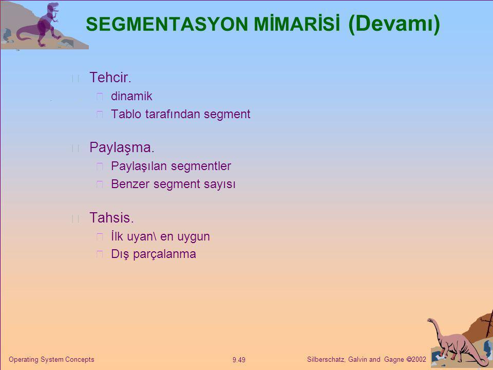 Silberschatz, Galvin and Gagne  2002 9.49 Operating System Concepts SEGMENTASYON MİMARİSİ (Devamı) Tehcir.  dinamik  Tablo tarafından segment Payla