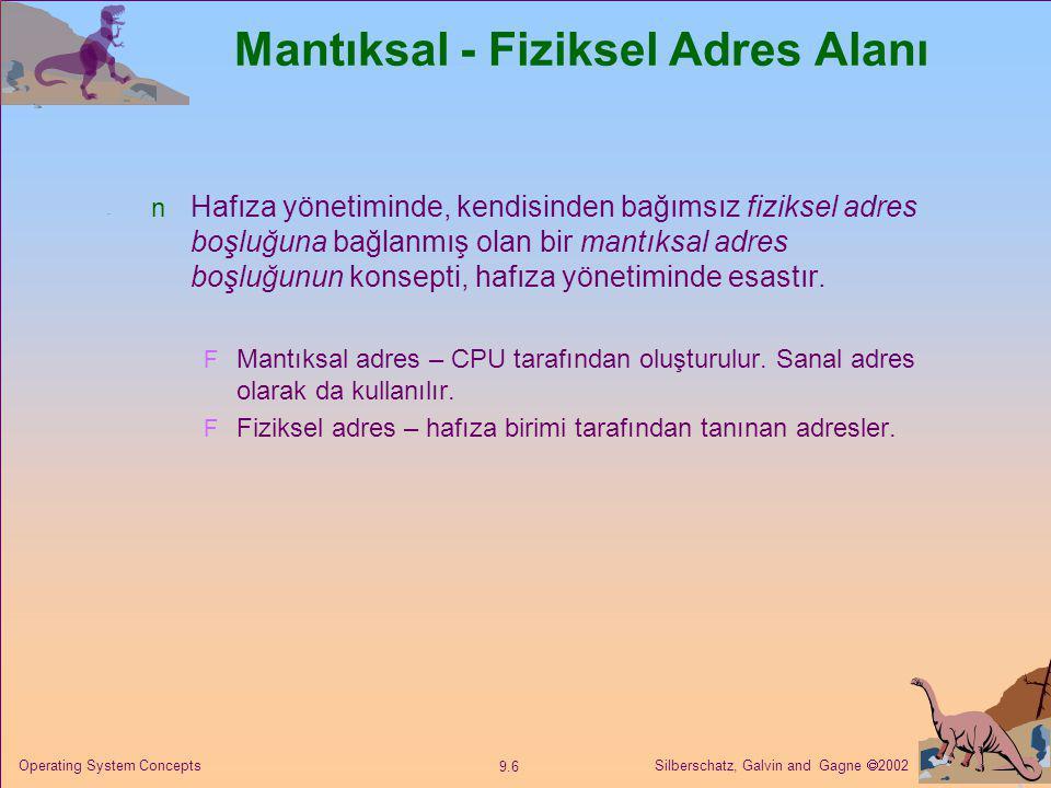 Silberschatz, Galvin and Gagne  2002 9.7 Operating System Concepts Mantıksal - Fiziksel Adres Alanı Derleme zamanı ve yükleme-zamanı adres-ilişkilendirme planlarında mantıksal ve fiziksel adresler benzerdir.