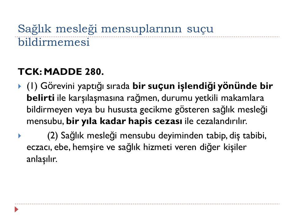 Sağlık mesleği mensuplarının suçu bildirmemesi TCK: MADDE 280.  (1) G ö revini yaptı ğ ı sırada bir su ç un işlendi ğ i y ö n ü nde bir belirti ile k