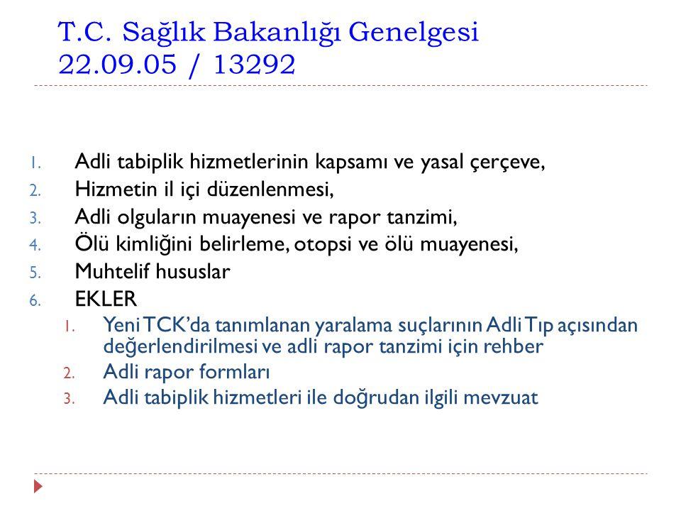 T.C. Sağlık Bakanlığı Genelgesi 22.09.05 / 13292 1. Adli tabiplik hizmetlerinin kapsamı ve yasal çerçeve, 2. Hizmetin il içi düzenlenmesi, 3. Adli olg
