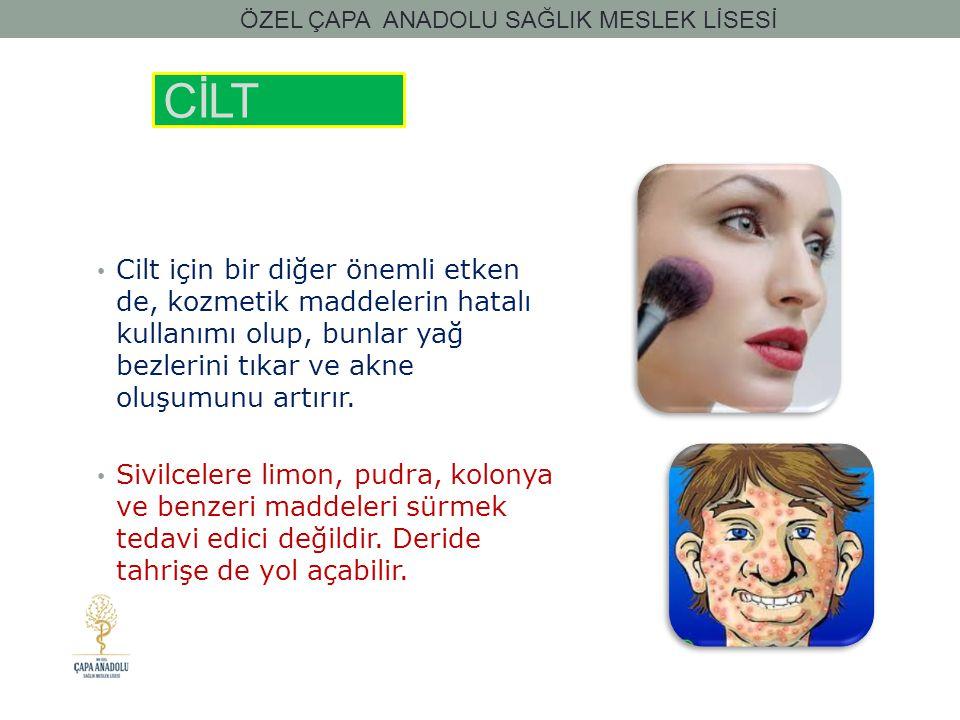 CİLT Cilt için bir diğer önemli etken de, kozmetik maddelerin hatalı kullanımı olup, bunlar yağ bezlerini tıkar ve akne oluşumunu artırır. Sivilcelere