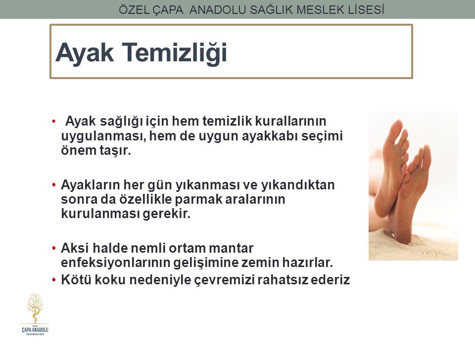 Ayak Temizliği Ayak sağlığı için hem temizlik kurallarının uygulanması, hem de uygun ayakkabı seçimi önem taşır. Ayakların her gün yıkanması ve yıkand