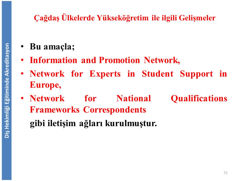 Bu amaçla; Information and Promotion Network, Network for Experts in Student Support in Europe, Network for National Qualifications Frameworks Correspondents gibi iletişim ağları kurulmuştur.