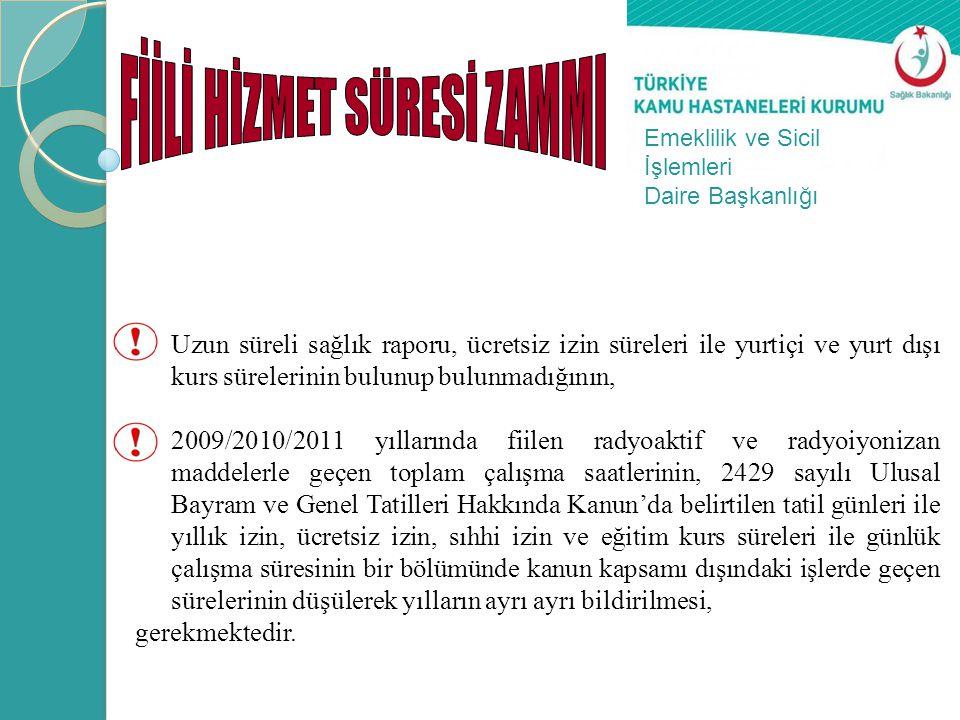 Uzun süreli sağlık raporu, ücretsiz izin süreleri ile yurtiçi ve yurt dışı kurs sürelerinin bulunup bulunmadığının, 2009/2010/2011 yıllarında fiilen r
