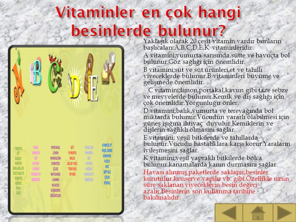  Yaklaşık olarak 20 çeşit vitamin vardır bunların başlıcaları:A,B,C,D,E,K vitaminleridir.