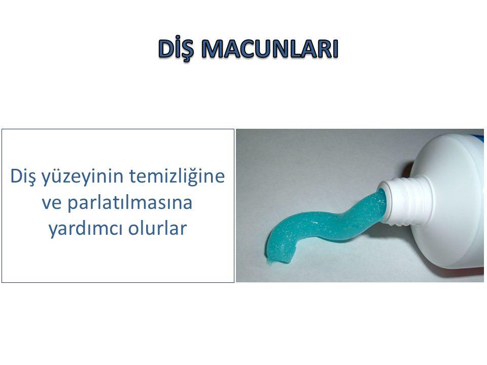 Diş yüzeyinin temizliğine ve parlatılmasına yardımcı olurlar
