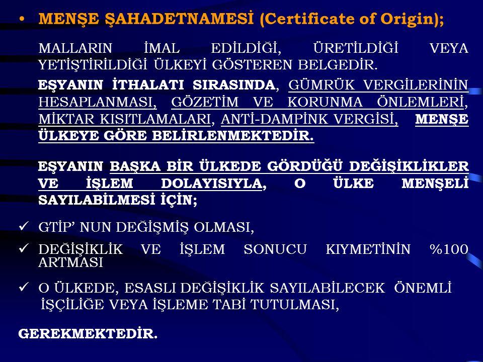 MENŞE ŞAHADETNAMESİ (Certificate of Origin); MALLARIN İMAL EDİLDİĞİ, ÜRETİLDİĞİ VEYA YETİŞTİRİLDİĞİ ÜLKEYİ GÖSTEREN BELGEDİR. EŞYANIN İTHALATI SIRASIN
