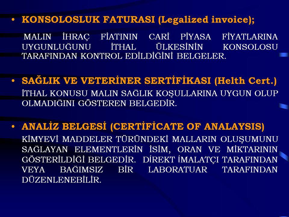 KONSOLOSLUK FATURASI (Legalized invoice); MALIN İHRAÇ FİATININ CARİ PİYASA FİYATLARINA UYGUNLUĞUNU İTHAL ÜLKESİNİN KONSOLOSU TARAFINDAN KONTROL EDİLDİ