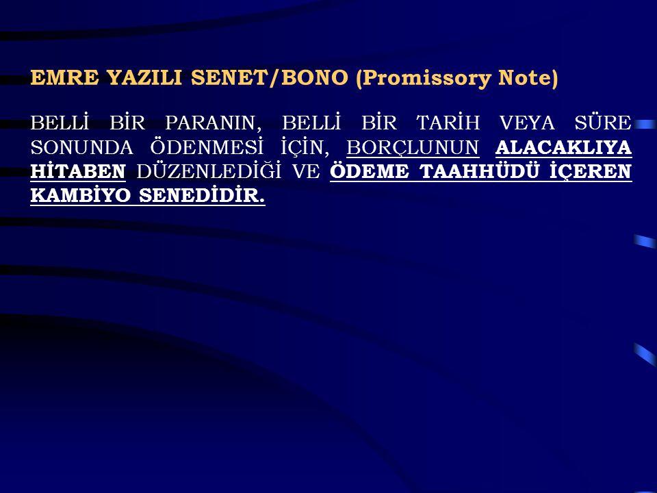 EMRE YAZILI SENET/BONO (Promissory Note) BELLİ BİR PARANIN, BELLİ BİR TARİH VEYA SÜRE SONUNDA ÖDENMESİ İÇİN, BORÇLUNUN ALACAKLIYA HİTABEN DÜZENLEDİĞİ