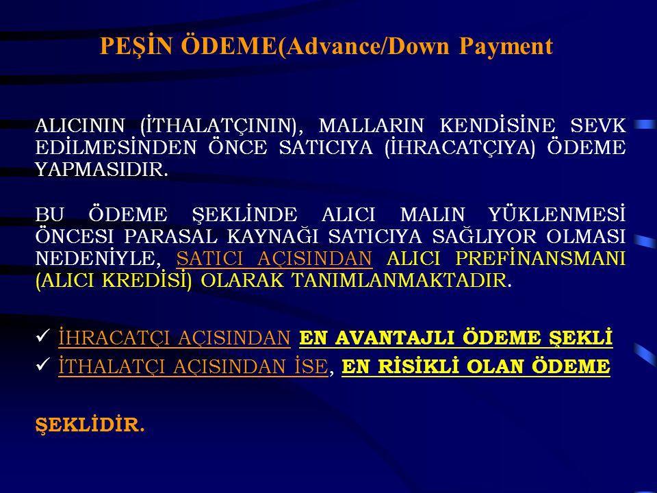 PEŞİN ÖDEME(Advance/Down Payment ALICININ (İTHALATÇININ), MALLARIN KENDİSİNE SEVK EDİLMESİNDEN ÖNCE SATICIYA (İHRACATÇIYA) ÖDEME YAPMASIDIR. BU ÖDEME