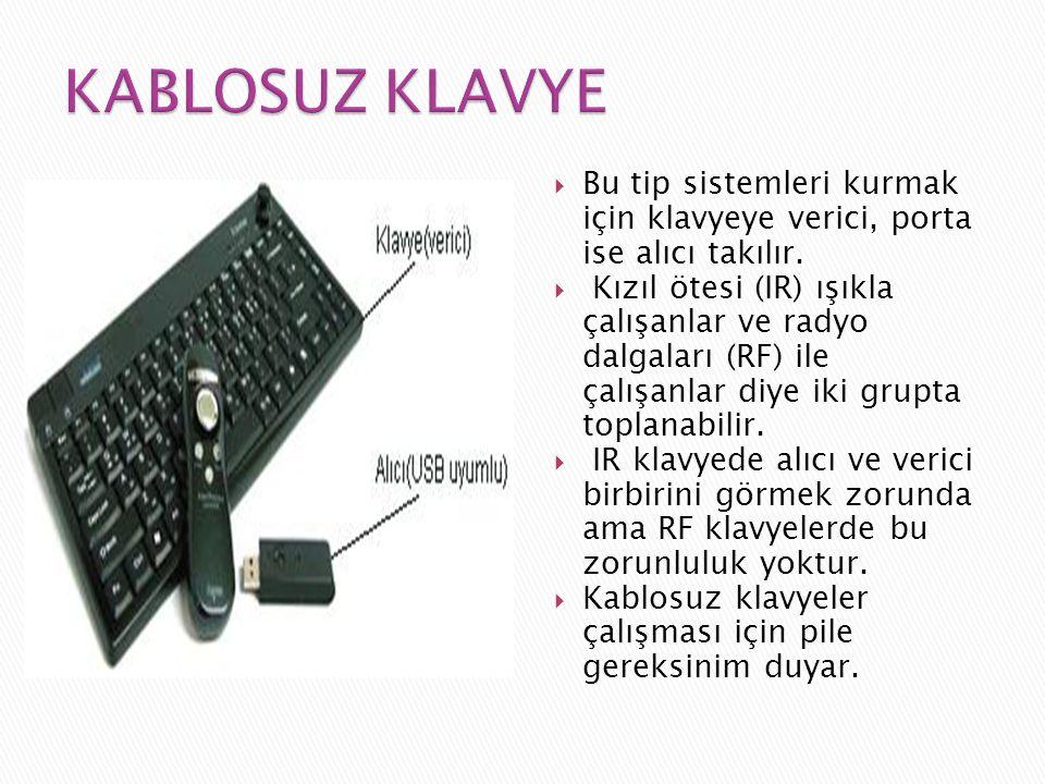  Bu tip sistemleri kurmak için klavyeye verici, porta ise alıcı takılır.  Kızıl ötesi (IR) ışıkla çalışanlar ve radyo dalgaları (RF) ile çalışanlar