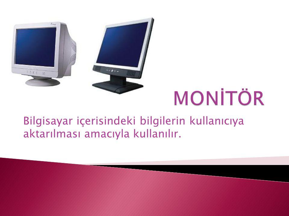 Bilgisayar içerisindeki bilgilerin kullanıcıya aktarılması amacıyla kullanılır.
