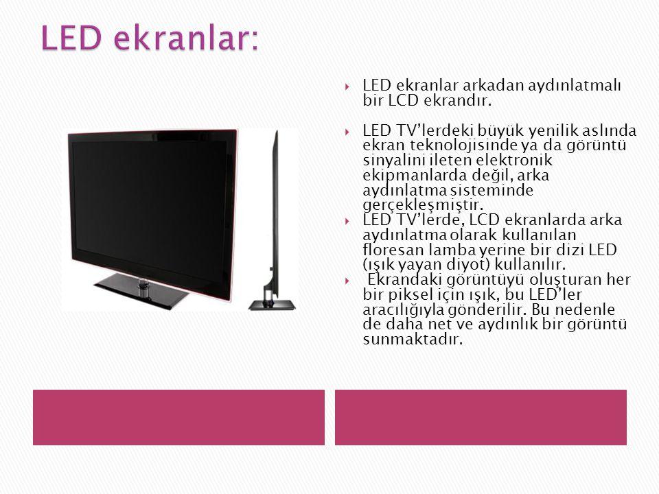  LED ekranlar arkadan aydınlatmalı bir LCD ekrandır.  LED TV'lerdeki büyük yenilik aslında ekran teknolojisinde ya da görüntü sinyalini ileten elekt
