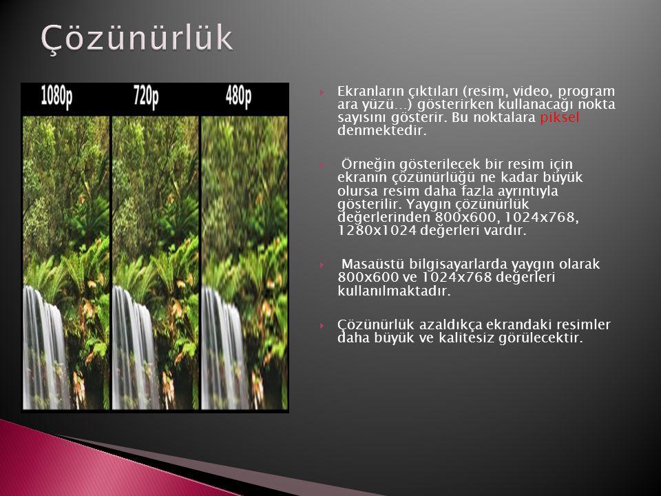  Ekranların çıktıları (resim, video, program ara yüzü…) gösterirken kullanacağı nokta sayısını gösterir. Bu noktalara piksel denmektedir.  Örneğin g
