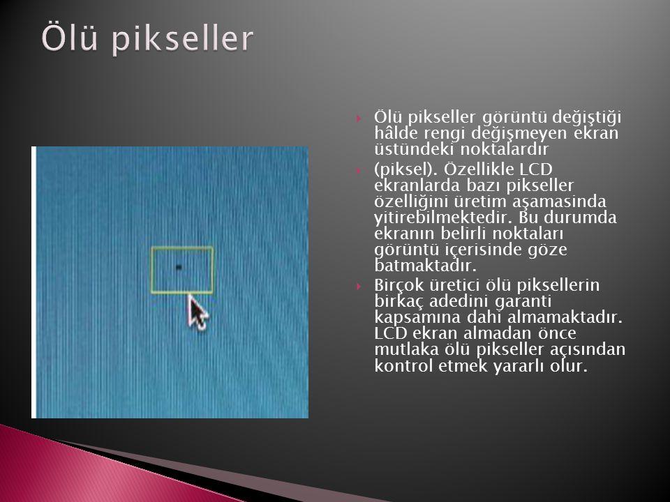  Ölü pikseller görüntü değiştiği hâlde rengi değişmeyen ekran üstündeki noktalardır  (piksel). Özellikle LCD ekranlarda bazı pikseller özelliğini ür