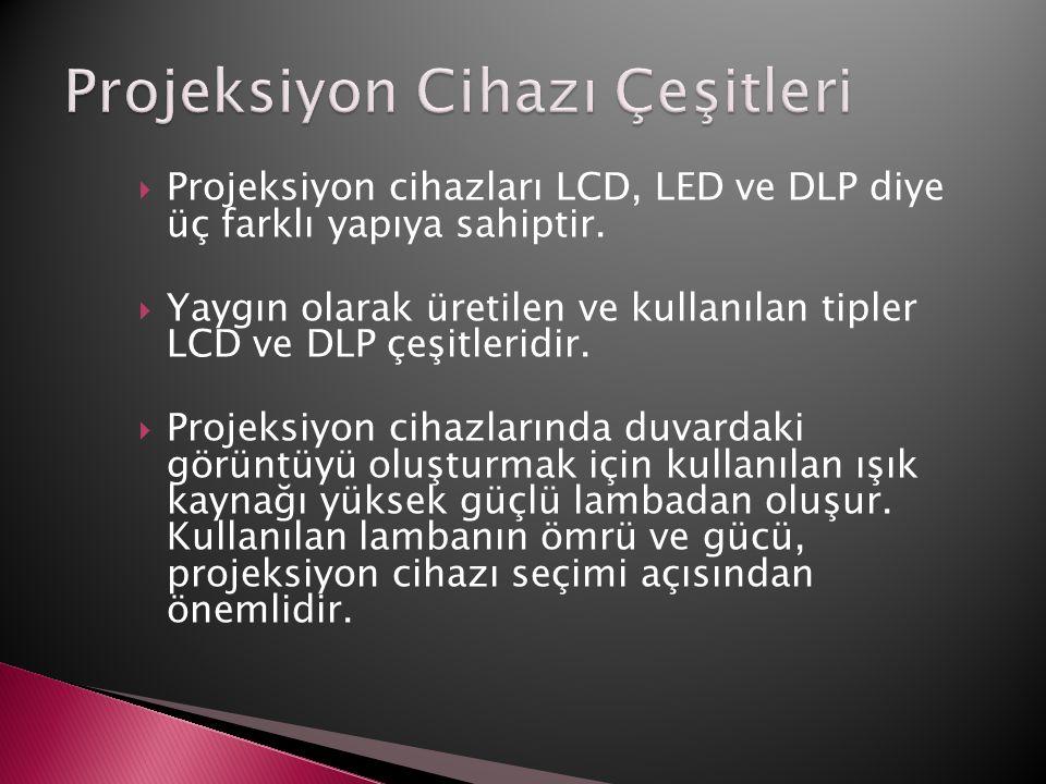  Projeksiyon cihazları LCD, LED ve DLP diye üç farklı yapıya sahiptir.  Yaygın olarak üretilen ve kullanılan tipler LCD ve DLP çeşitleridir.  Proje