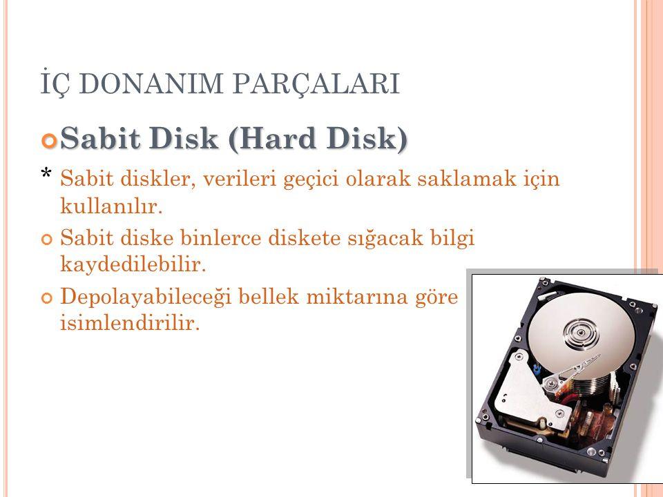 İÇ DONANIM PARÇALARI Sabit Disk (Hard Disk) * Sabit diskler, verileri geçici olarak saklamak için kullanılır. Sabit diske binlerce diskete sığacak bil