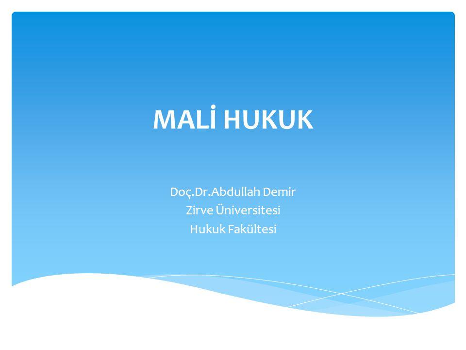MALİ HUKUK Doç.Dr.Abdullah Demir Zirve Üniversitesi Hukuk Fakültesi