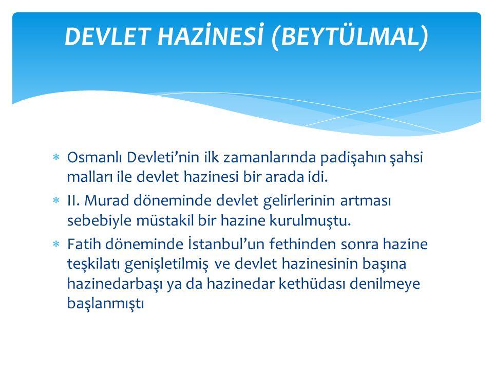  Osmanlı Devleti'nin ilk zamanlarında padişahın şahsi malları ile devlet hazinesi bir arada idi.  II. Murad döneminde devlet gelirlerinin artması se