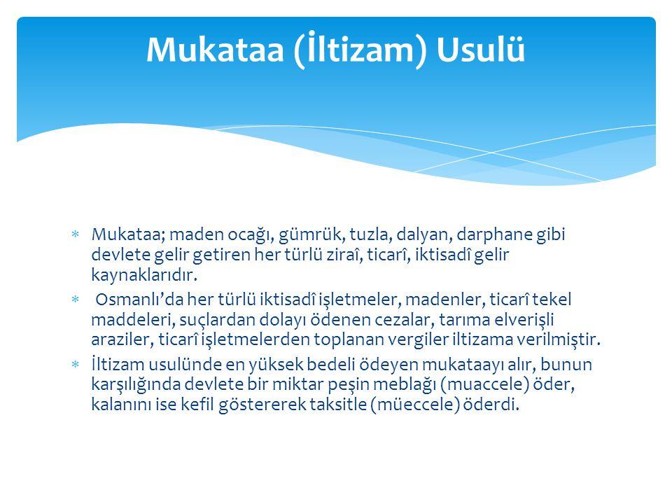  Mukataa; maden ocağı, gümrük, tuzla, dalyan, darphane gibi devlete gelir getiren her türlü ziraî, ticarî, iktisadî gelir kaynaklarıdır.  Osmanlı'da