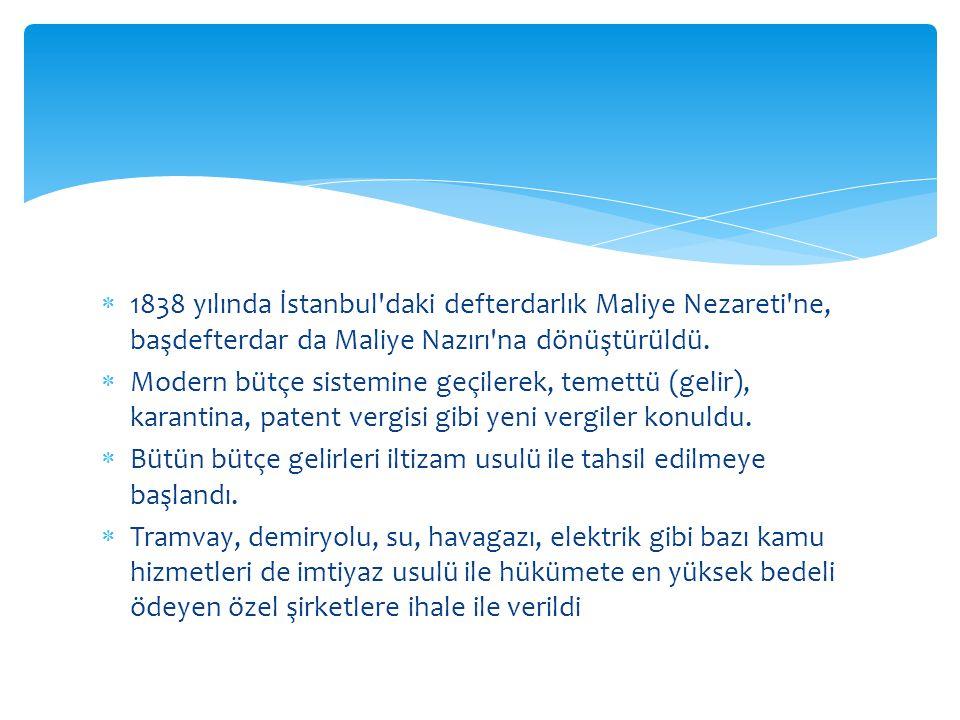  1838 yılında İstanbul'daki defterdarlık Maliye Nezareti'ne, başdefterdar da Maliye Nazırı'na dönüştürüldü.  Modern bütçe sistemine geçilerek, temet