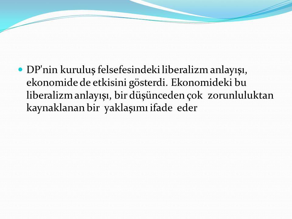 DP'nin kuruluş felsefesindeki liberalizm anlayışı, ekonomide de etkisini gösterdi. Ekonomideki bu liberalizm anlayışı, bir düşünceden çok zorunlulukta