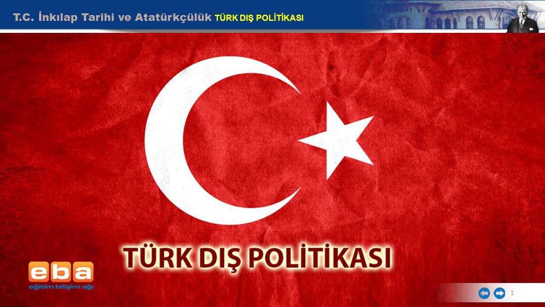 T.C. İnkılap Tarihi ve Atatürkçülük TÜRK DIŞ POLİTİKASI 1