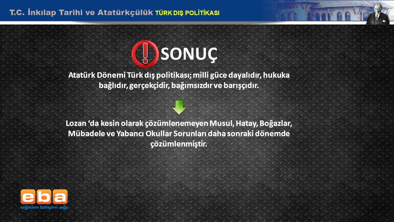 T.C. İnkılap Tarihi ve Atatürkçülük TÜRK DIŞ POLİTİKASI 18 SONUÇ Atatürk Dönemi Türk dış politikası; milli güce dayalıdır, hukuka bağlıdır, gerçekçidi