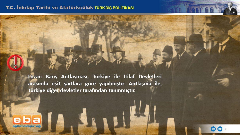 T.C. İnkılap Tarihi ve Atatürkçülük TÜRK DIŞ POLİTİKASI 3 Lozan Barış Antlaşması, Türkiye ile İtilaf Devletleri arasında eşit şartlara göre yapılmıştı
