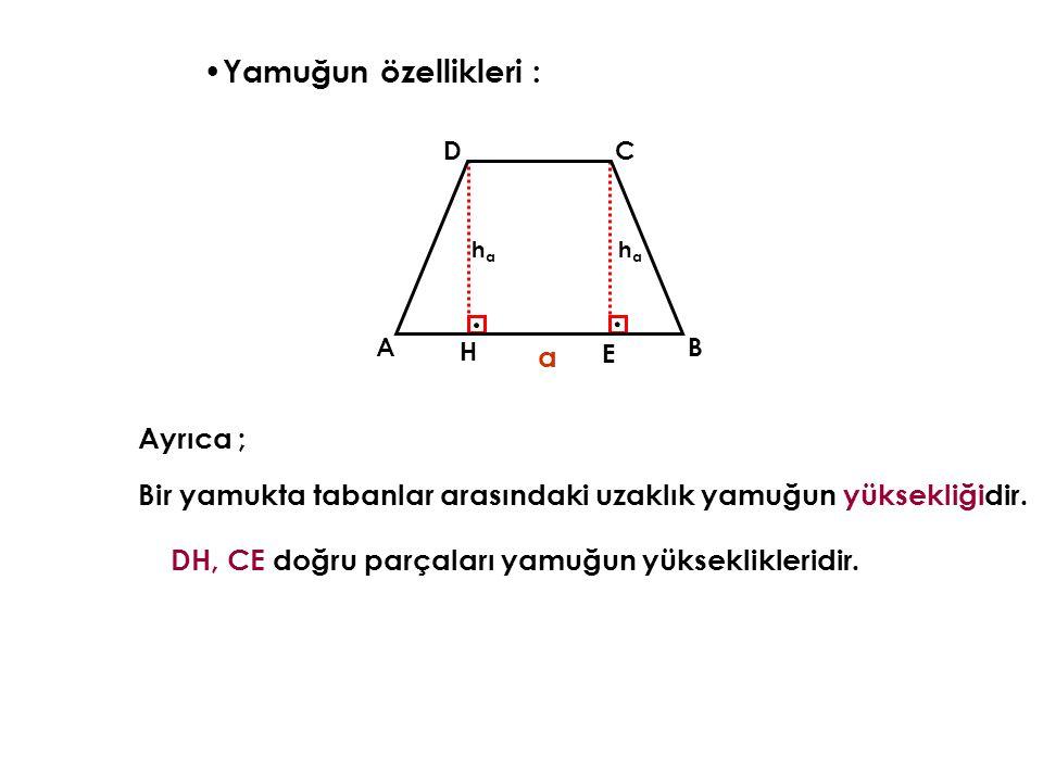 Yamuğun özellikleri : Ayrıca ; Bir yamukta tabanlar arasındaki uzaklık yamuğun yüksekliğidir.