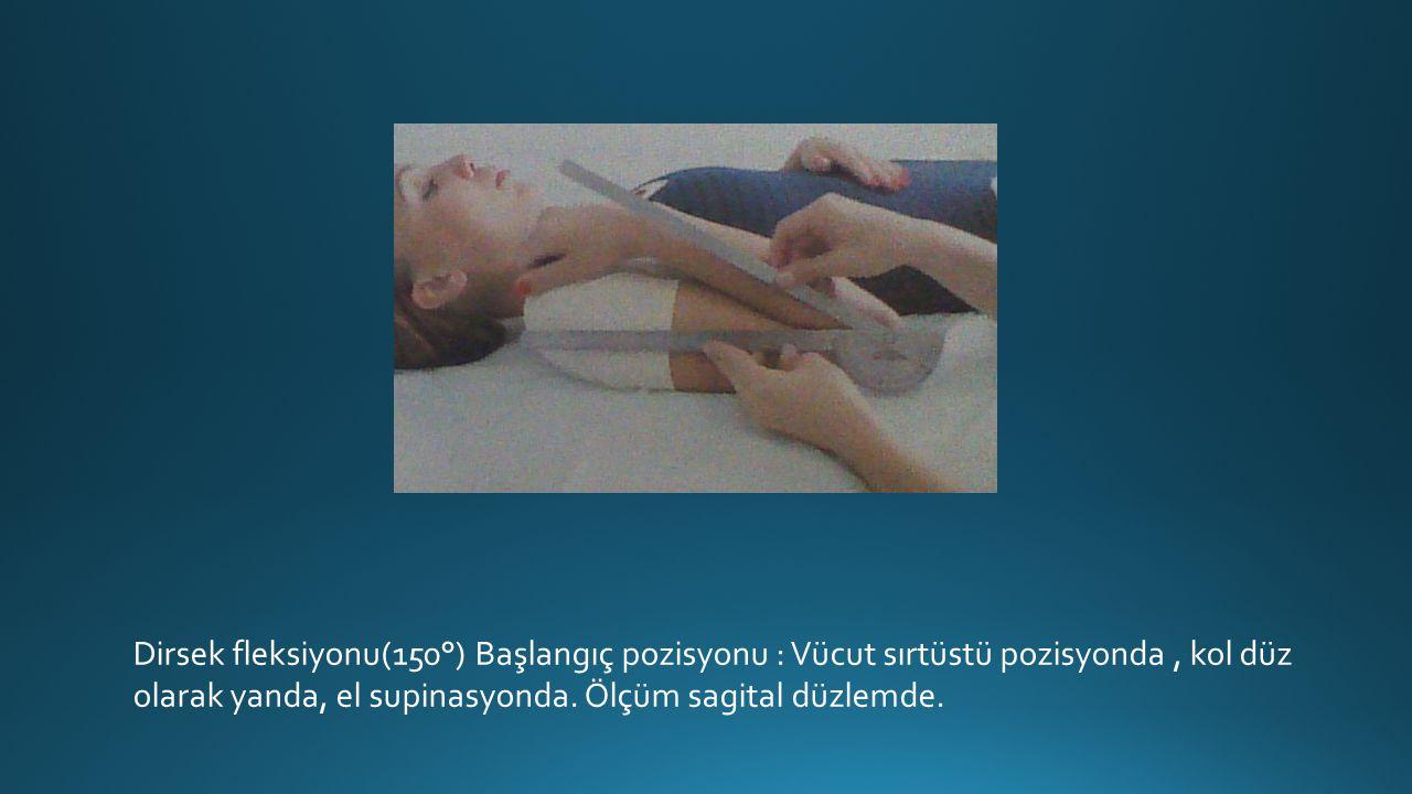 Dirsek fleksiyonu(150°) Başlangıç pozisyonu : Vücut sırtüstü pozisyonda, kol düz olarak yanda, el supinasyonda.