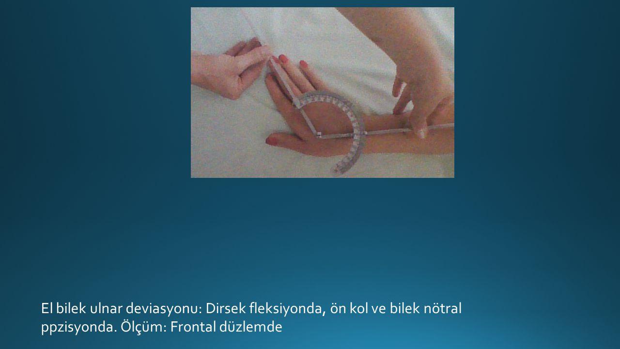 El bilek ulnar deviasyonu: Dirsek fleksiyonda, ön kol ve bilek nötral ppzisyonda.