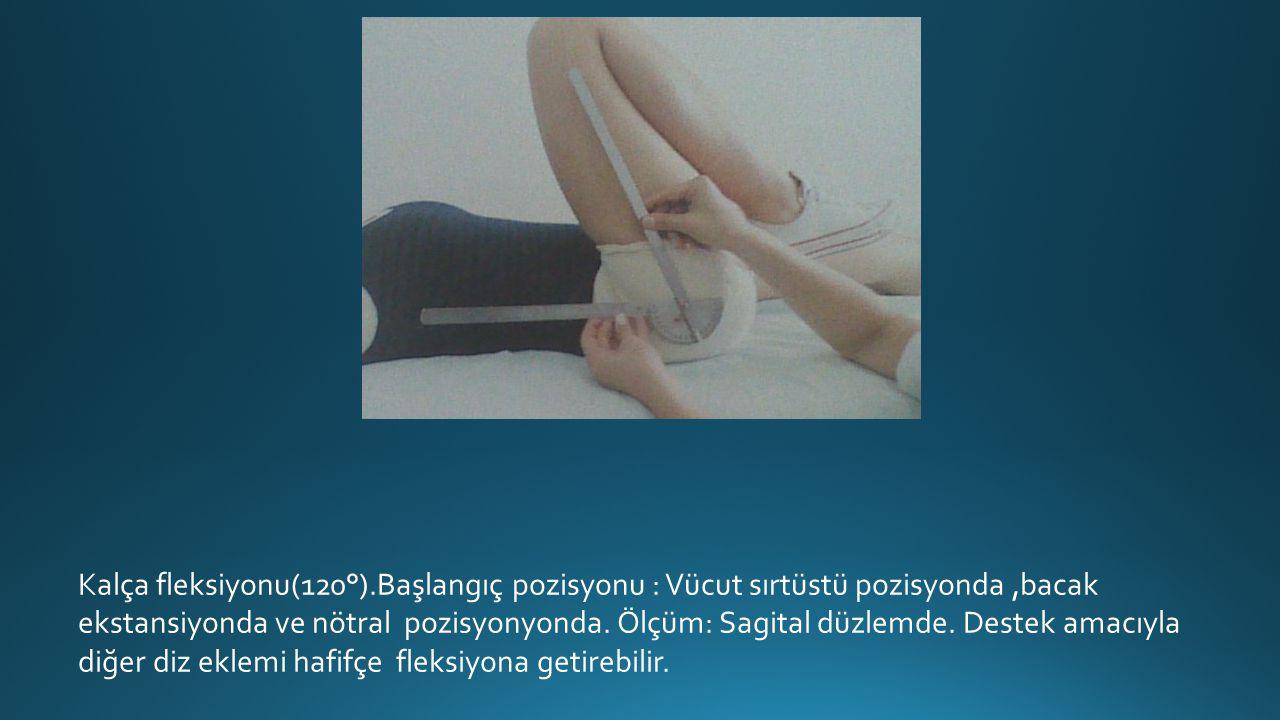 Kalça fleksiyonu(120°).Başlangıç pozisyonu : Vücut sırtüstü pozisyonda,bacak ekstansiyonda ve nötral pozisyonyonda.