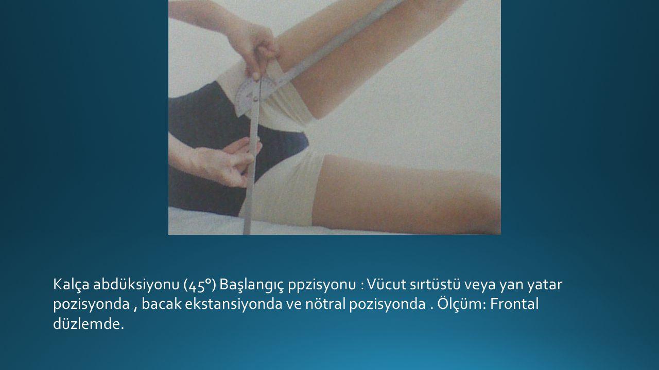 Kalça abdüksiyonu (45°) Başlangıç ppzisyonu : Vücut sırtüstü veya yan yatar pozisyonda, bacak ekstansiyonda ve nötral pozisyonda.