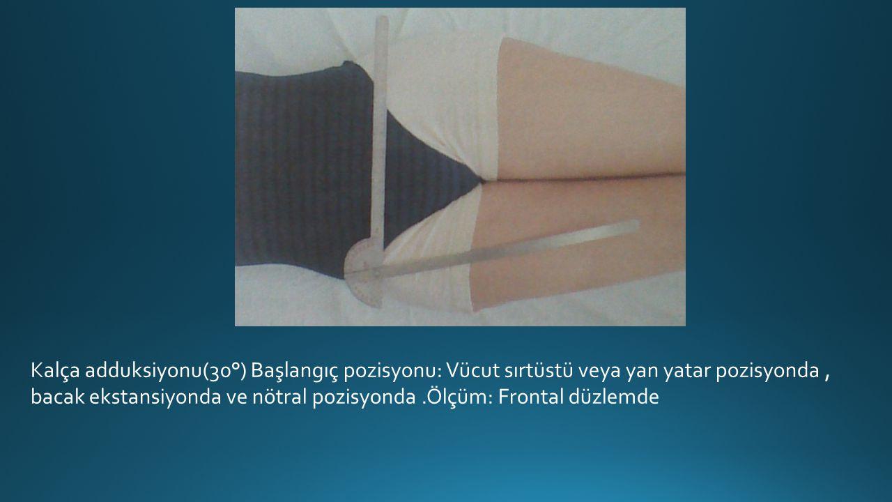 Kalça adduksiyonu(30°) Başlangıç pozisyonu: Vücut sırtüstü veya yan yatar pozisyonda, bacak ekstansiyonda ve nötral pozisyonda.Ölçüm: Frontal düzlemde