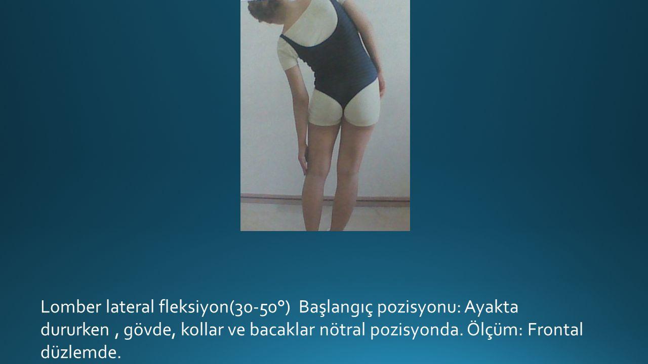 Lomber lateral fleksiyon(30-50°) Başlangıç pozisyonu: Ayakta dururken, gövde, kollar ve bacaklar nötral pozisyonda.