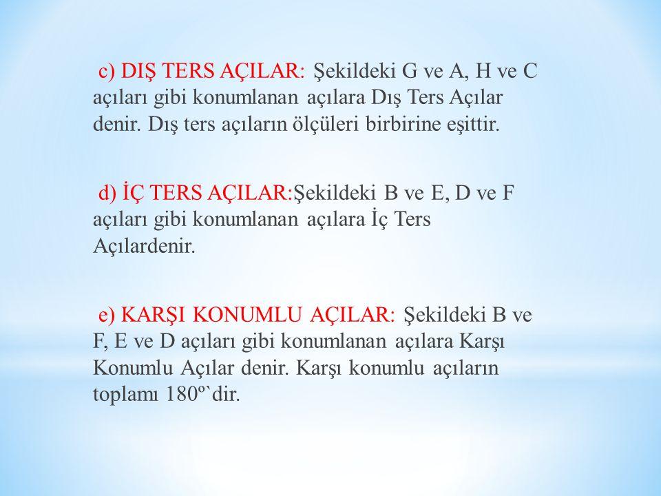 c) DIŞ TERS AÇILAR: Şekildeki G ve A, H ve C açıları gibi konumlanan açılara Dış Ters Açılar denir.