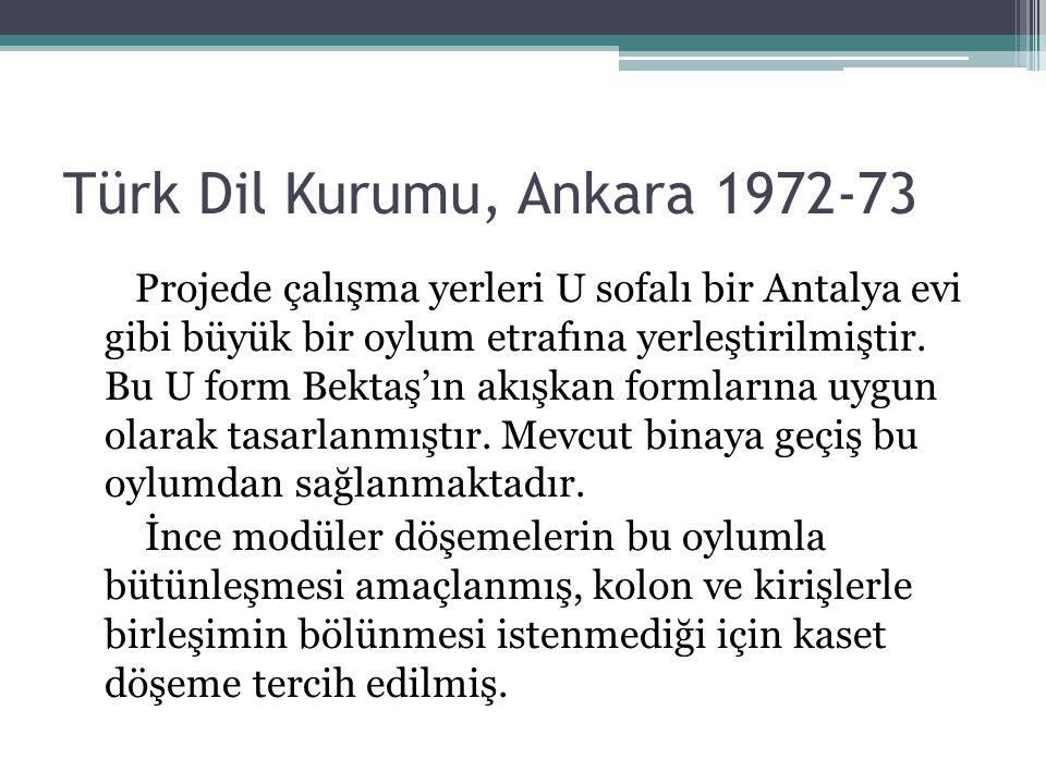 Türk Dil Kurumu, Ankara 1972-73 Projede çalışma yerleri U sofalı bir Antalya evi gibi büyük bir oylum etrafına yerleştirilmiştir. Bu U form Bektaş'ın