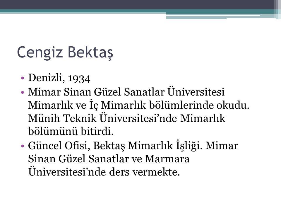 Cengiz Bektaş Denizli, 1934 Mimar Sinan Güzel Sanatlar Üniversitesi Mimarlık ve İç Mimarlık bölümlerinde okudu. Münih Teknik Üniversitesi'nde Mimarlık