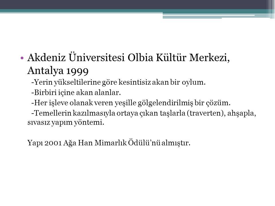Akdeniz Üniversitesi Olbia Kültür Merkezi, Antalya 1999 -Yerin yükseltilerine göre kesintisiz akan bir oylum. -Birbiri içine akan alanlar. -Her işleve