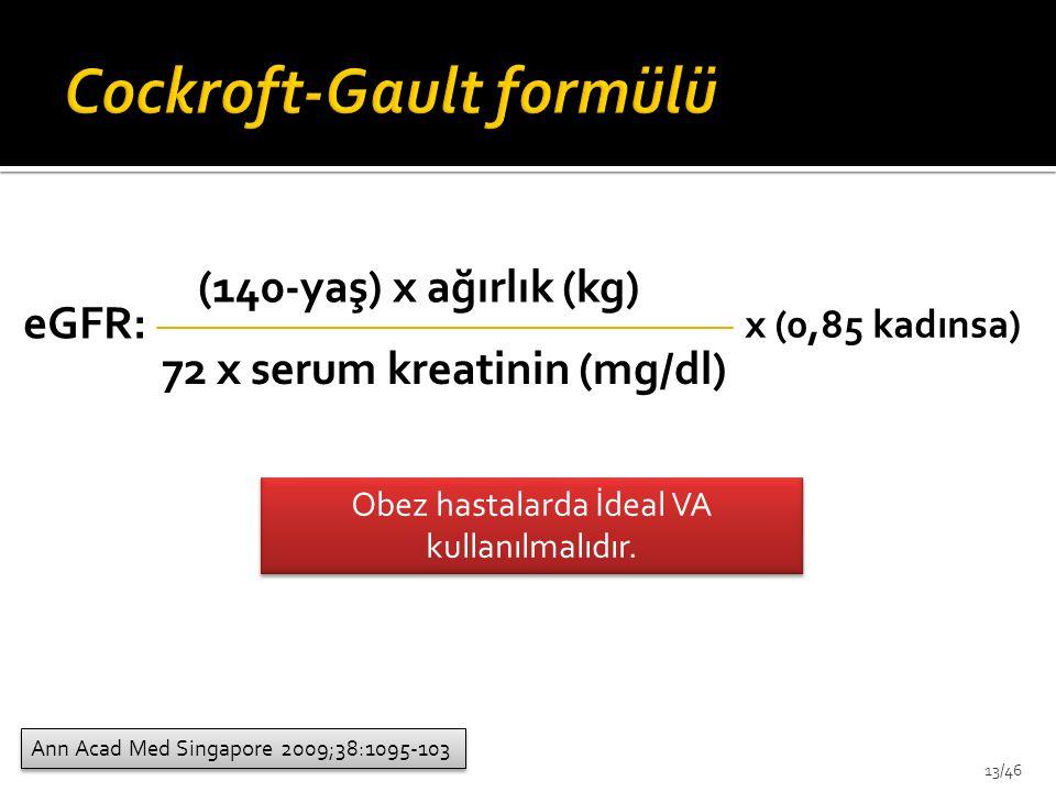 (140-yaş) x ağırlık (kg) 72 x serum kreatinin (mg/dl) eGFR: x (0,85 kadınsa) Ann Acad Med Singapore 2009;38:1095-103 Obez hastalarda İdeal VA kullanılmalıdır.