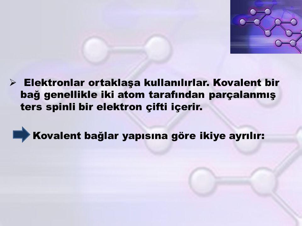  Elektronlar ortaklaşa kullanılırlar. Kovalent bir bağ genellikle iki atom tarafından parçalanmış ters spinli bir elektron çifti içerir. Kovalent bağ