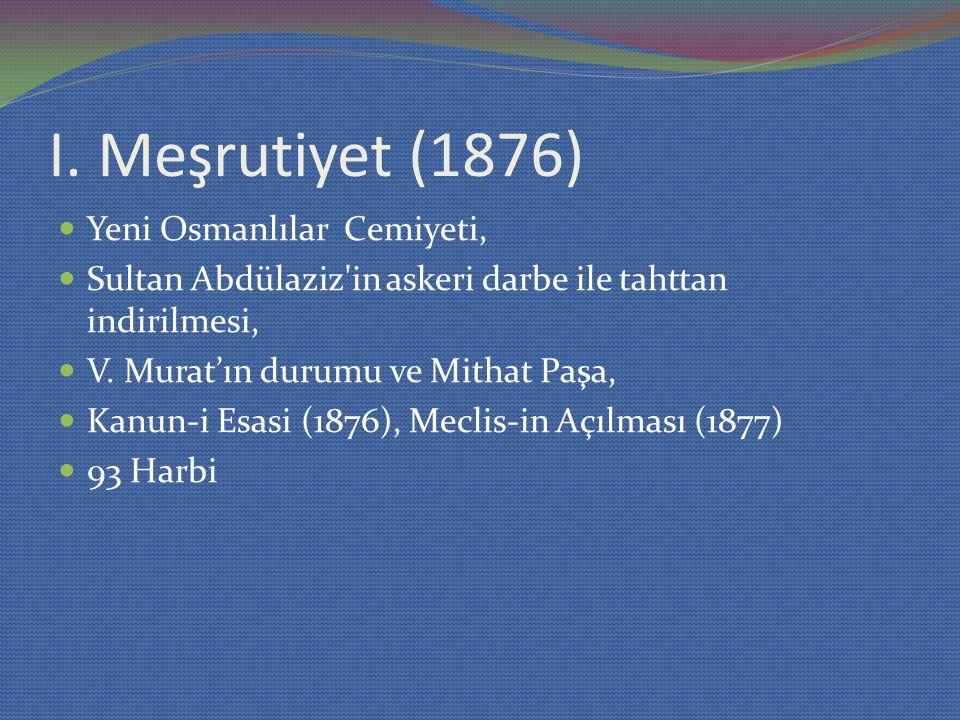 I. Meşrutiyet (1876) Yeni Osmanlılar Cemiyeti, Sultan Abdülaziz'in askeri darbe ile tahttan indirilmesi, V. Murat'ın durumu ve Mithat Paşa, Kanun-i Es
