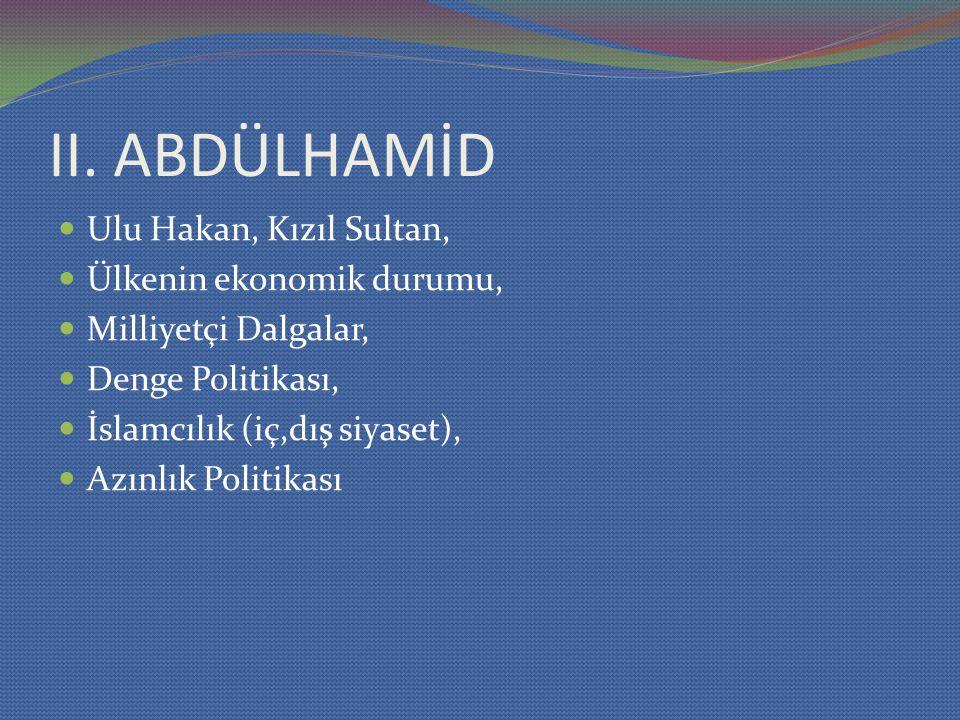 II. ABDÜLHAMİD Ulu Hakan, Kızıl Sultan, Ülkenin ekonomik durumu, Milliyetçi Dalgalar, Denge Politikası, İslamcılık (iç,dış siyaset), Azınlık Politikas