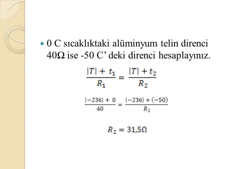 0 C sıcaklıktaki alüminyum telin direnci 40Ω ise -50 C' deki direnci hesaplayınız.