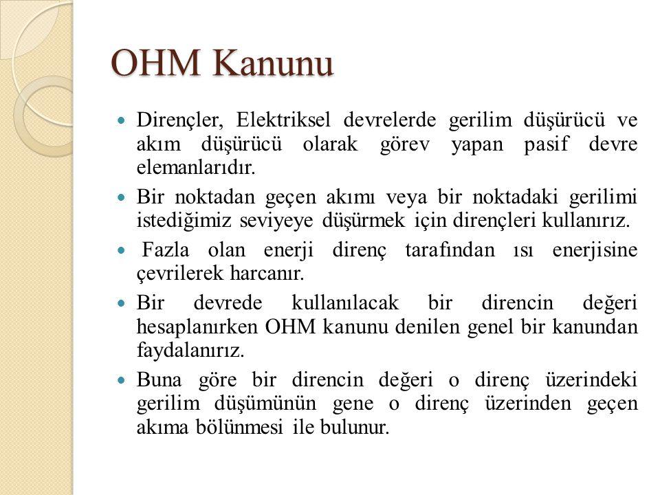 OHM Kanunu Dirençler, Elektriksel devrelerde gerilim düşürücü ve akım düşürücü olarak görev yapan pasif devre elemanlarıdır. Bir noktadan geçen akımı