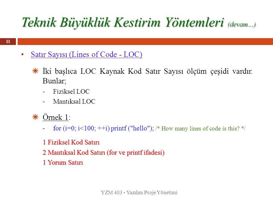 Teknik Büyüklük Kestirim Yöntemleri (devam…) Satır Sayısı (Lines of Code - LOC)  İki başlıca LOC Kaynak Kod Satır Sayısı ölçüm çeşidi vardır. Bunlar;