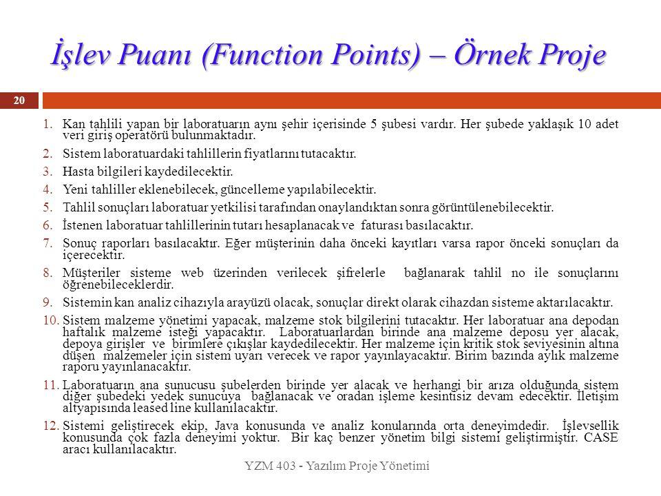 İşlev Puanı (Function Points) – Örnek Proje 1.Kan tahlili yapan bir laboratuarın aynı şehir içerisinde 5 şubesi vardır. Her şubede yaklaşık 10 adet ve